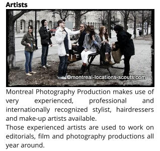 Montreal Photography Production makes use of very experienced, professional and internationally recognized stylist, hairdressers and make-up artists available.  Those experienced artists are used to work on editorials, film and photography productions all year around. Artists