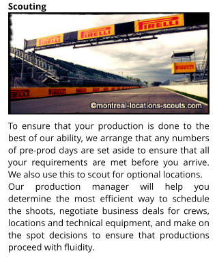 To ensure that your production is done to the best of our ability, we arrange that any numbers of pre-prod days are set aside to ensure that all your requirements are met before you arrive. We also use this to scout for optional locations. Our production manager will help you determine the most efficient way to schedule the shoots, negotiate business deals for crews, locations and technical equipment, and make on the spot decisions to ensure that productions proceed with fluidity. Scouting