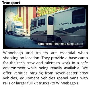 Winnebago and trailers are essential when shooting on location. They provide a base camp for the tech crew and talent to work in a safe environment while being readily available. We offer vehicles ranging from seven-seater crew vehicles, equipment vehicles (panel vans with rails or larger full kit trucks) to Winnebago's.  Transport