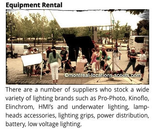 There are a number of suppliers who stock a wide variety of lighting brands such as Pro-Photo, Kinoflo, Elinchrom, HMI's and underwater lighting, lamp-heads accessories, lighting grips, power distribution, battery, low voltage lighting. Equipment Rental